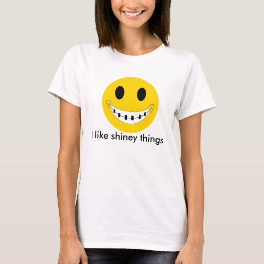 braces, I like shiney things T-Shirt