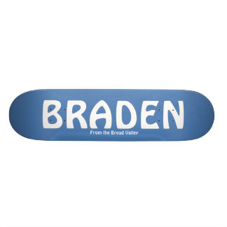 BRADEN, From the Broad Valley Skate Boards