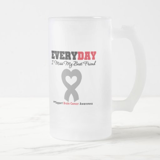Brain Cancer Every Day I Miss My Best Friend 16 Oz Frosted Glass Beer Mug