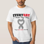 Brain Cancer Every Day I Miss My Mom T-Shirt