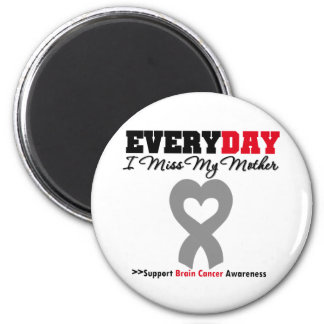 Brain Cancer Every Day I Miss My Mother Refrigerator Magnet