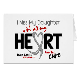Brain Cancer I MISS MY DAUGHTER Greeting Card
