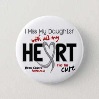 Brain Cancer I MISS MY DAUGHTER Pinback Button