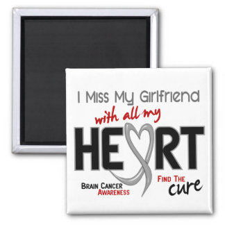 Brain Cancer I MISS MY GIRLFRIEND WITH ALL MY HEAR Magnet