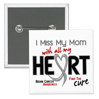 Brain Cancer I MISS MY MOM Pinback Button