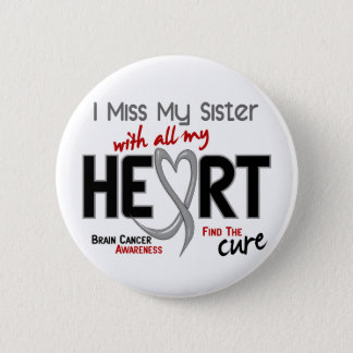 Brain Cancer I MISS MY SISTER Button