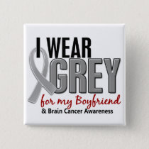 BRAIN CANCER I Wear Grey For My Boyfriend 10 Pinback Button