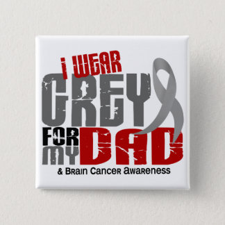 Brain Cancer I Wear Grey For My Dad 6.2 Button