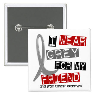 BRAIN CANCER I Wear Grey For My Friend 37 Button