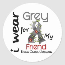Brain Cancer I Wear Grey For My Friend 43 Classic Round Sticker