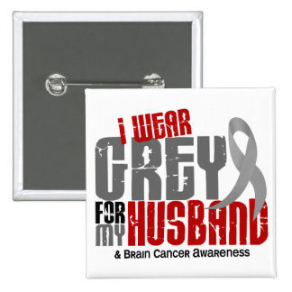 Brain Cancer I Wear Grey For My Husband 6.2 Pinback Button
