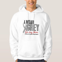 BRAIN CANCER I Wear Grey For My Mom 10 Hoodie