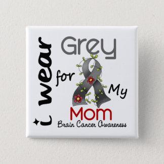 Brain Cancer I Wear Grey For My Mom 43 Button