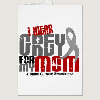Brain Cancer I Wear Grey For My Mom 6.2 Card
