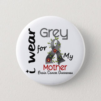 Brain Cancer I Wear Grey For My Mother 43 Button