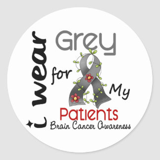 Brain Cancer I Wear Grey For My Patients 43 Classic Round Sticker
