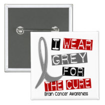BRAIN CANCER I Wear Grey For The Cure 37 Pinback Button