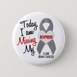 Brain Cancer Missing Miss My Boyfriend 1 Pinback Button