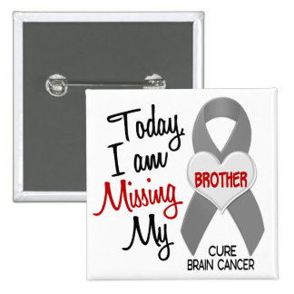 Brain Cancer Missing Miss My Brother 1 Button