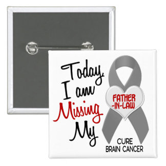 Brain Cancer Missing Miss My Father-In-Law 1 Button
