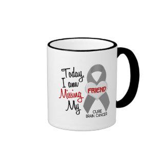 Brain Cancer Missing Miss My Friend 1 Coffee Mug