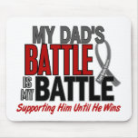 Brain Cancer MY BATTLE TOO 1 Dad Mouse Pad