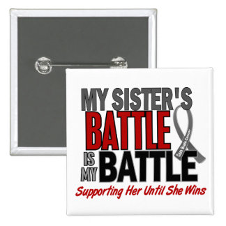 Brain Cancer MY BATTLE TOO 1 Sister Pinback Button