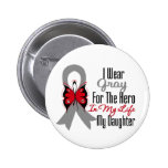Brain Cancer Ribbon Hero My Daughter Pinback Buttons
