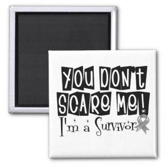 Brain Cancer Survivor You Don't Scare Me Fridge Magnet