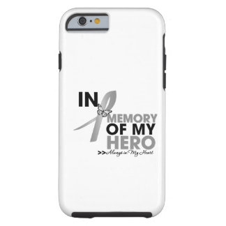 Brain Cancer Tribute In Memory of My Hero iPhone 6 Case
