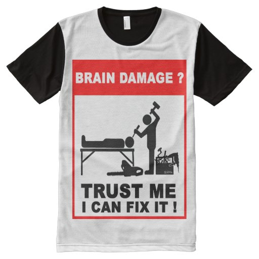Brain damage trust me i can fix it all over print t for Where can i print t shirts