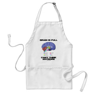Brain Is Full Can't Think Anymore (Brain Anatomy) Adult Apron