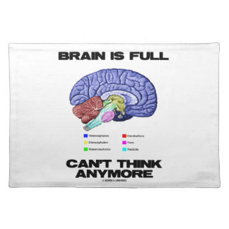 Brain Is Full Can't Think Anymore (Brain Anatomy) Placemat