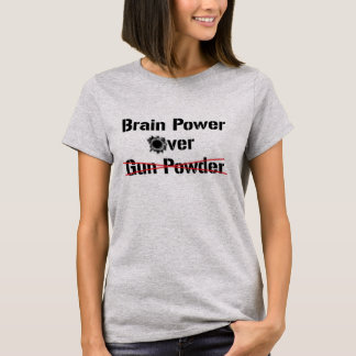 Brain Power Over Gun Powder T-Shirt