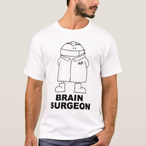 BRAIN SURGEON T-Shirt