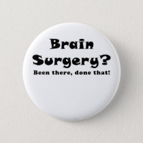 Brain Surgery Been There Done That Button
