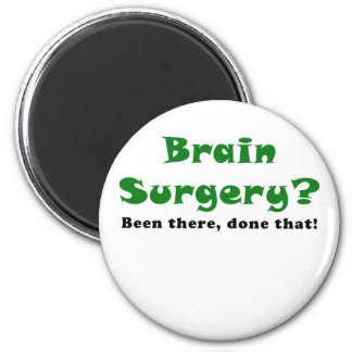 Brain Surgery Been There Done That Magnet