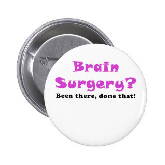 Brain Surgery Been There Done That Pinback Button