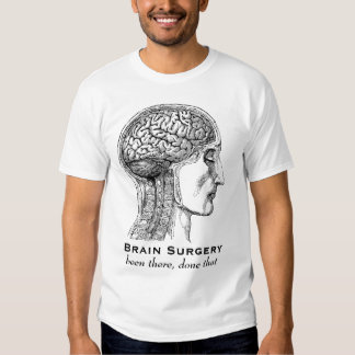 Brain Surgery - Been There, Done That Tee Shirt