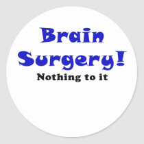 Brain Surgery Nothing to It Classic Round Sticker
