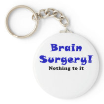 Brain Surgery Nothing to It Keychain