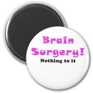Brain Surgery Nothing to It Magnet