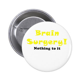 Brain Surgery Nothing to It Pinback Button
