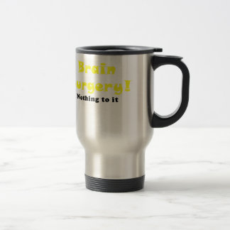 Brain Surgery Nothing to It Travel Mug