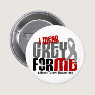 Brain Tumor I Wear Grey For ME 6.2 Pinback Button