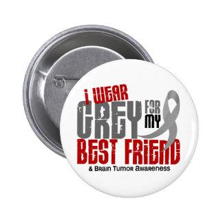 Brain Tumor I Wear Grey For My Best Friend 6.2 Pinback Button