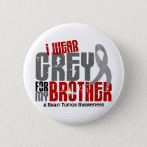 Brain Tumor I Wear Grey For My Brother 6.2 Button