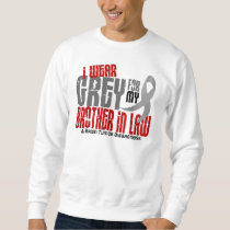 Brain Tumor I Wear Grey For My Brother-In-Law 6.2 Sweatshirt
