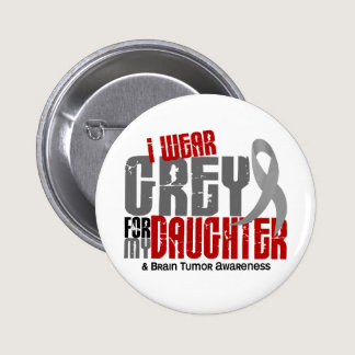 Brain Tumor I Wear Grey For My Daughter 6.2 Button