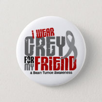 Brain Tumor I Wear Grey For My Friend 6.2 Pinback Button